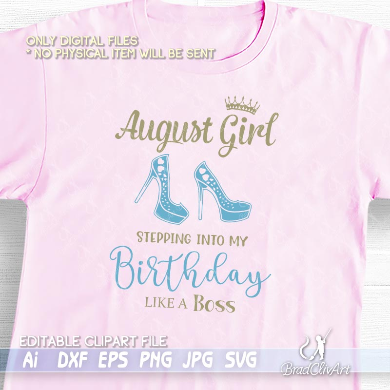 August Girl Stepping Into My Birthday Like A Boss And Queen Ai Svg And Dxf Cutfile Vxels Svg And Vector Cutting File Shop